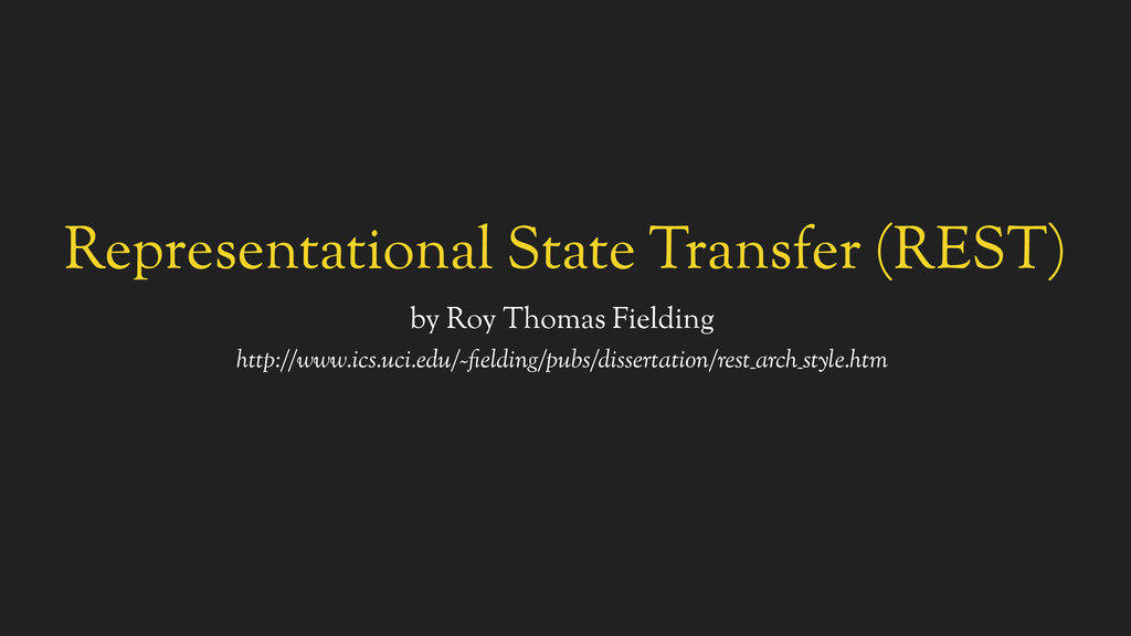 Representational State Transfer (REST) by Roy T...