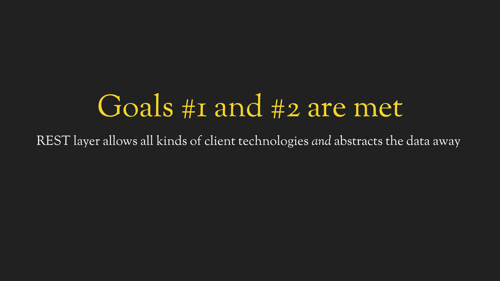 Goals #1 and #2 are met REST layer allows all k...