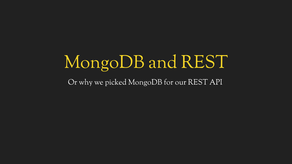MongoDB and REST Or why we picked MongoDB for o...