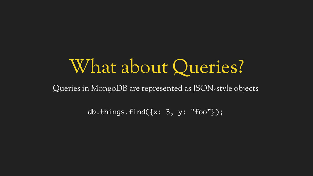 What about Queries? Queries in MongoDB are repr...