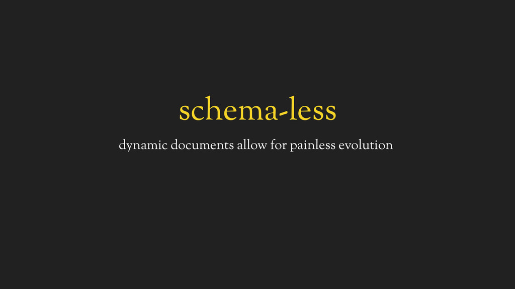 schema-less dynamic documents allow for painles...