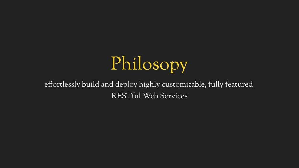 Philosopy effortlessly build and deploy highly ...
