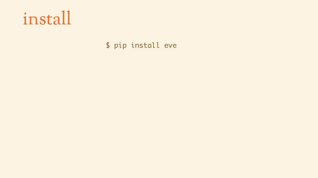 install $ pip install eve