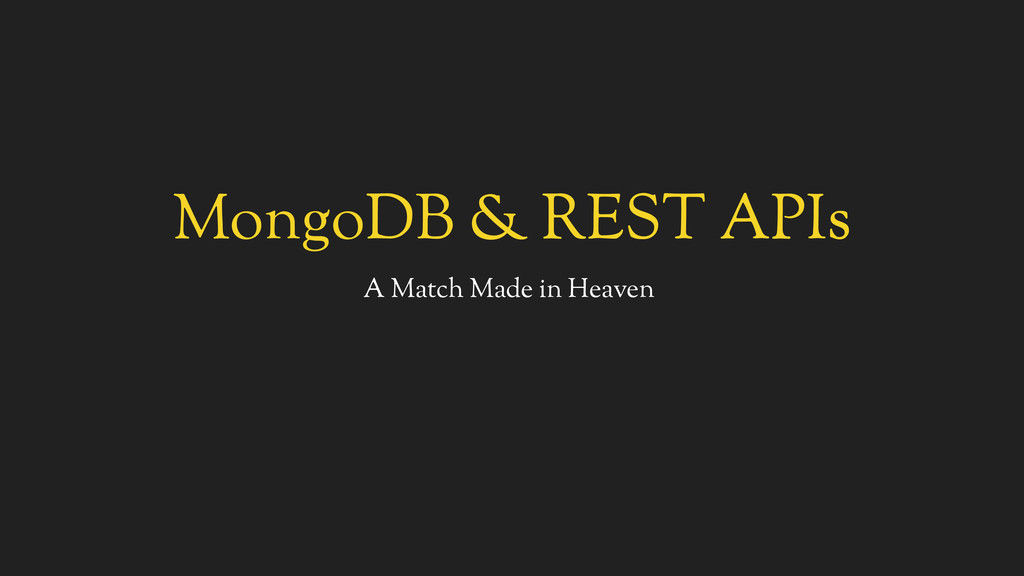 MongoDB & REST APIs A Match Made in Heaven