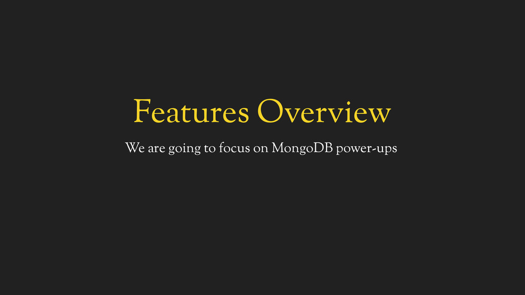 Features Overview We are going to focus on Mong...