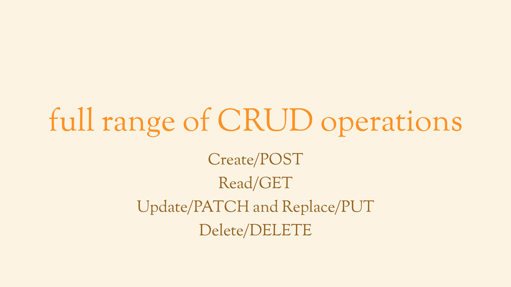 full range of CRUD operations Create/POST Read/...
