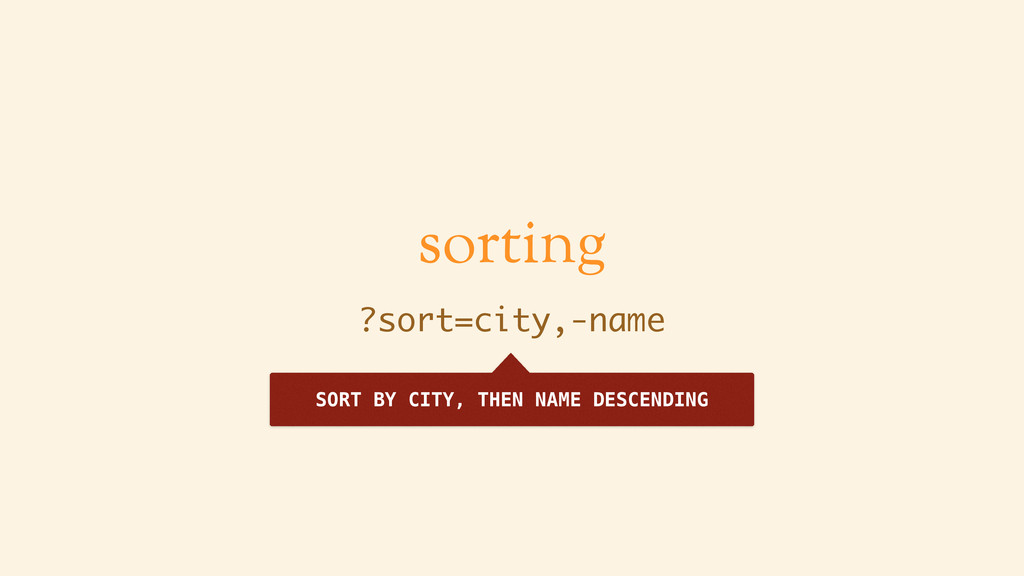 sorting ?sort=city,-name SORT BY CITY, THEN NAM...