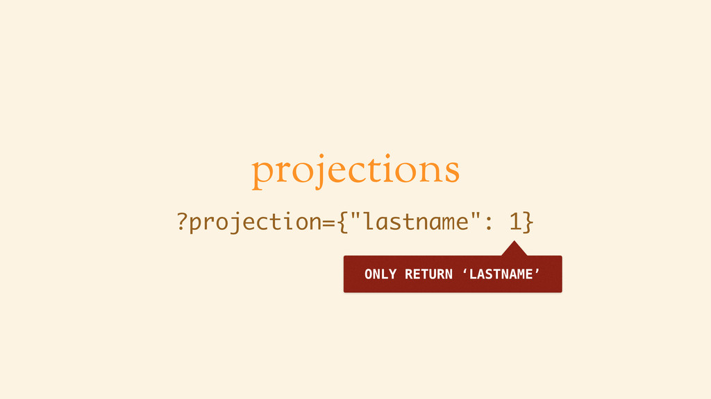 """projections ?projection={""""lastname"""": 1} ONLY RE..."""