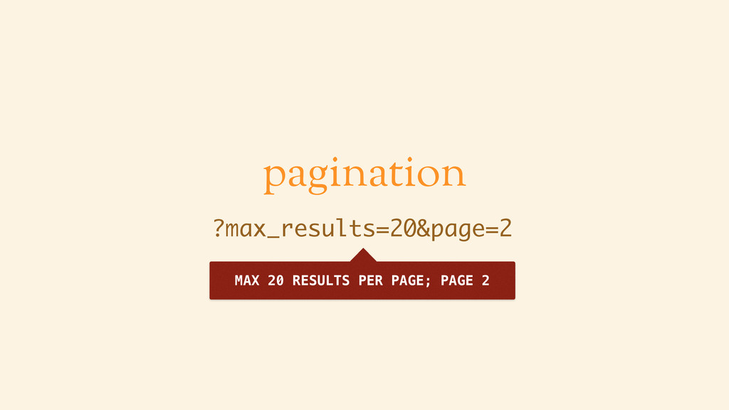 pagination ?max_results=20&page=2 MAX 20 RESULT...