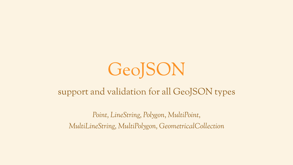 GeoJSON support and validation for all GeoJSON ...