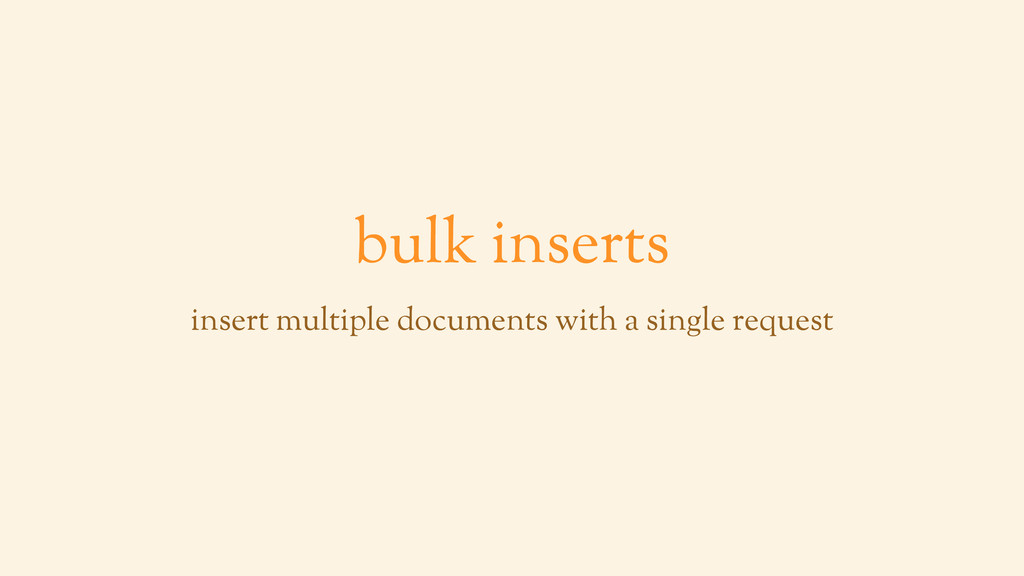 bulk inserts insert multiple documents with a s...