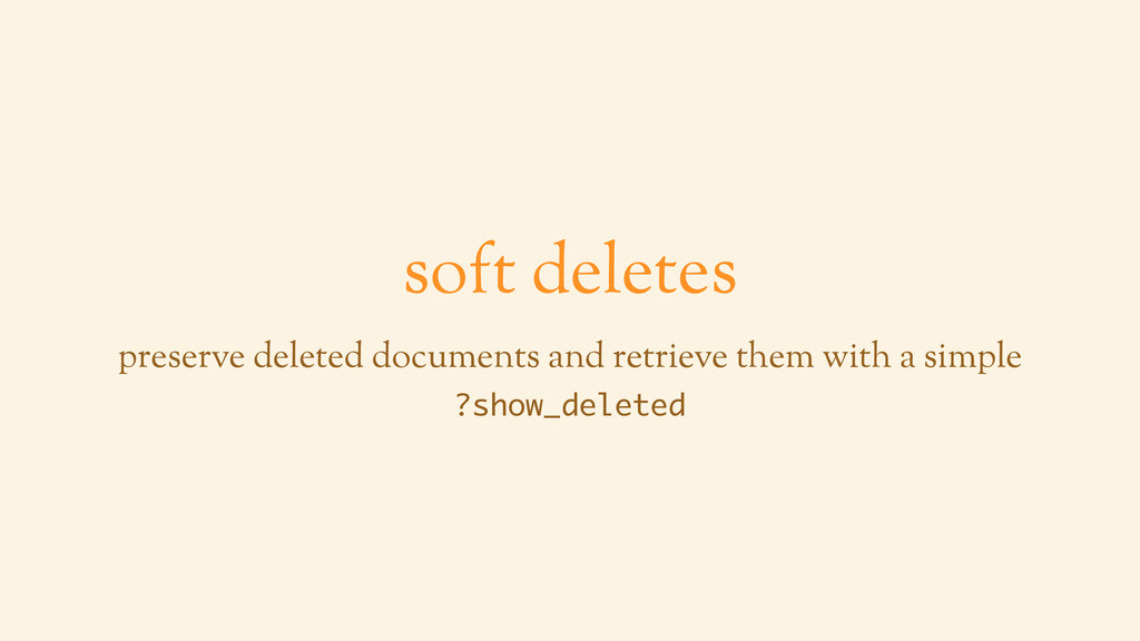 soft deletes preserve deleted documents and ret...