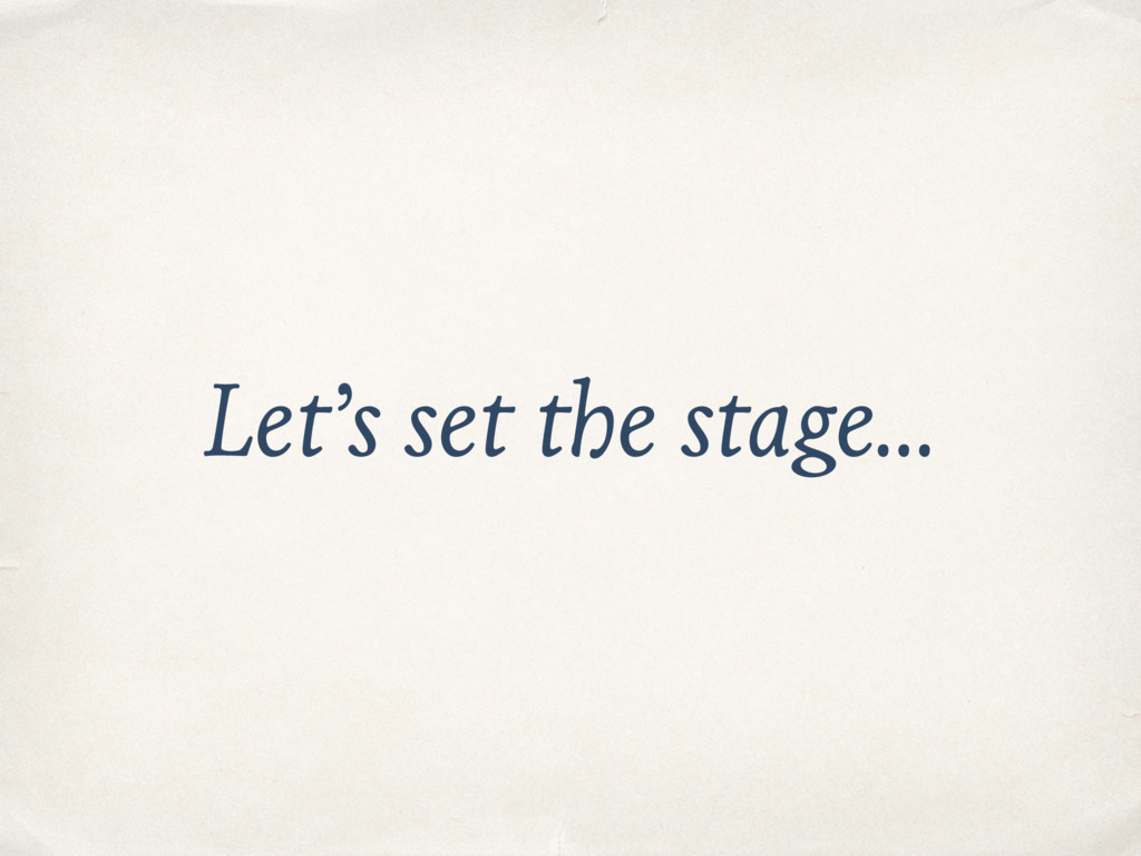 Let's set the stage…