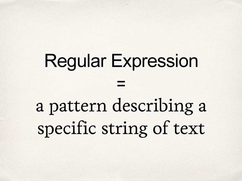 Regular Expression = a pattern describing a spe...
