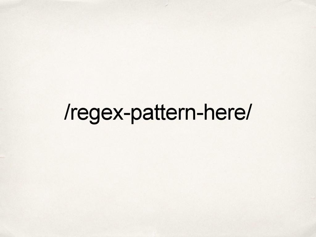 /regex-pattern-here/