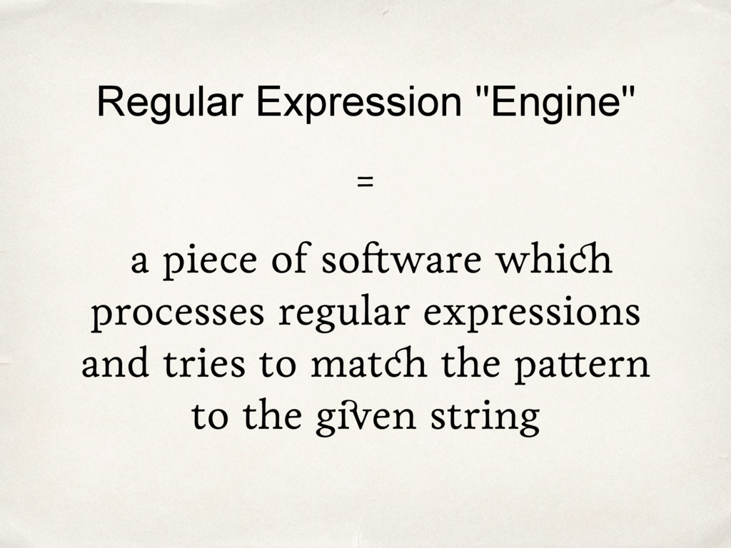 "Regular Expression ""Engine"" = a piece of softwa..."