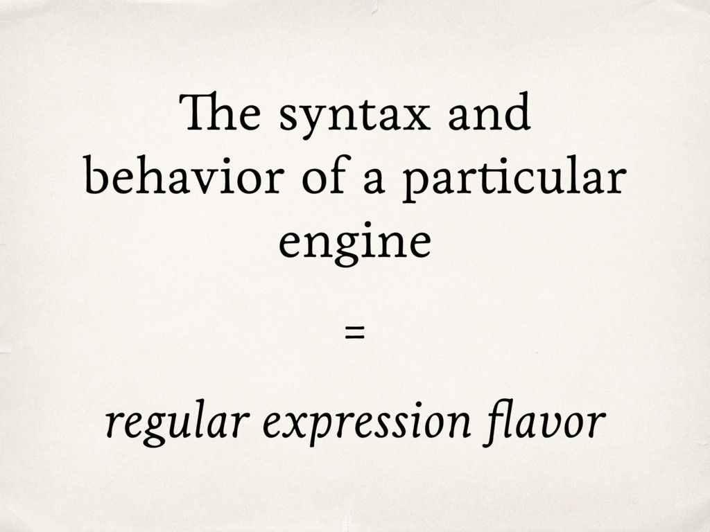 The syntax and behavior of a particular engine ...