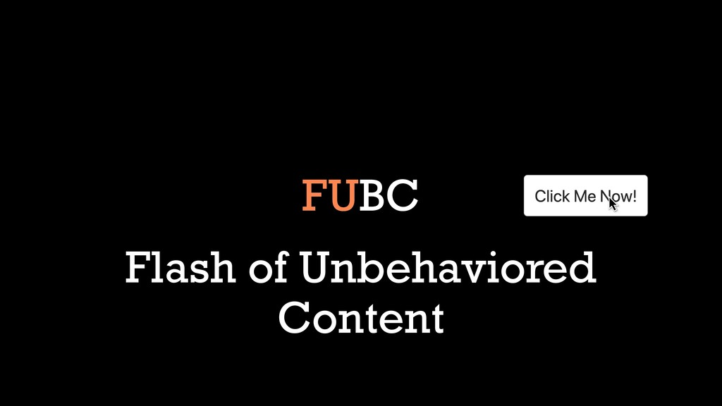 FUBC Flash of Unbehaviored Content FUBC