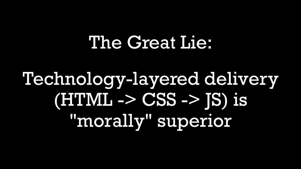 The Great Lie: Technology-layered delivery (HTM...