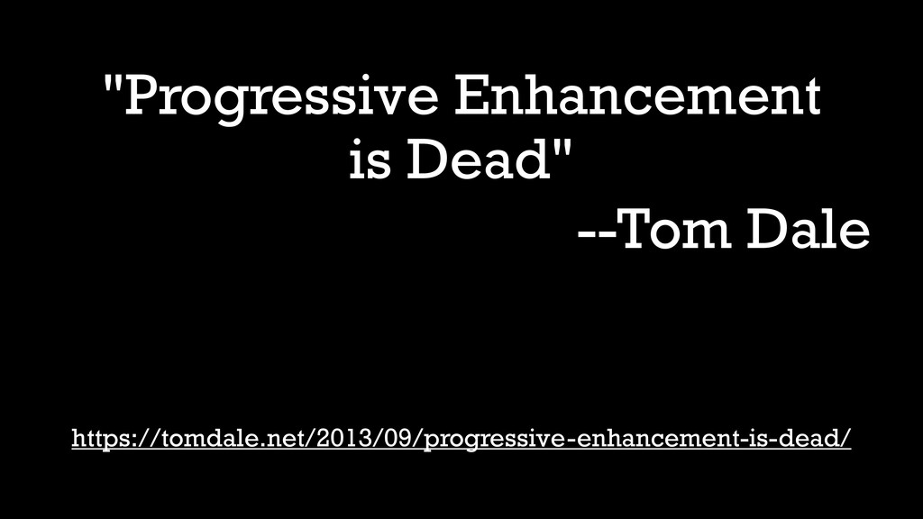 """Progressive Enhancement is Dead"" --Tom Dale ht..."