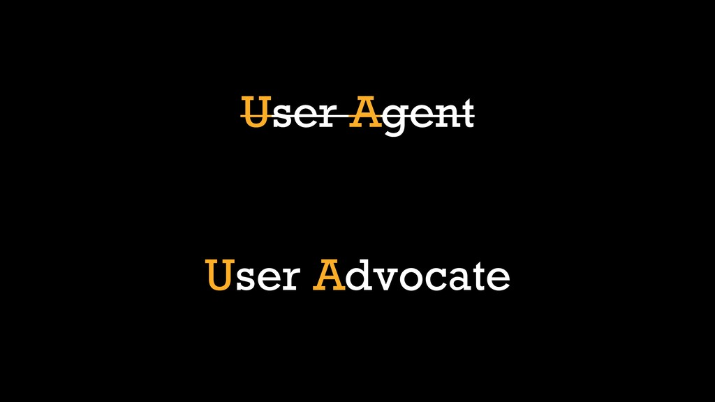 User Agent User Advocate User Agent