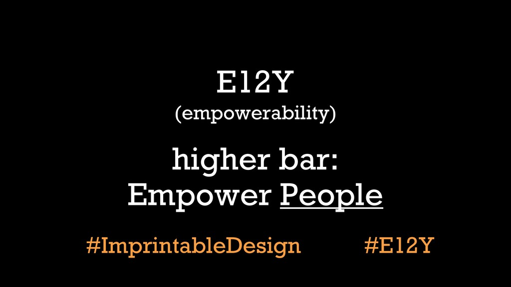 E12Y higher bar: Empower People (empowerability...