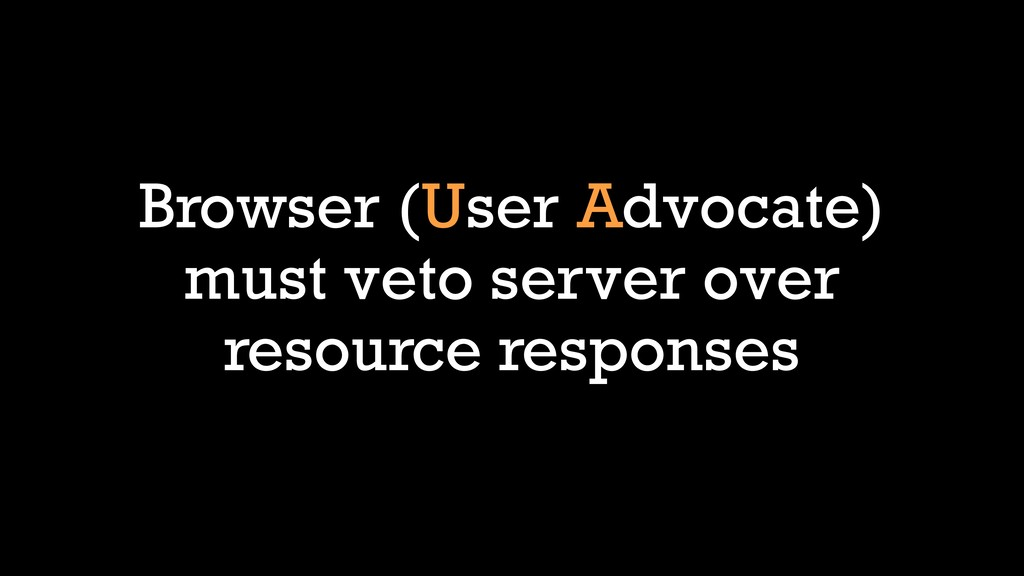 Browser (User Advocate) must veto server over r...