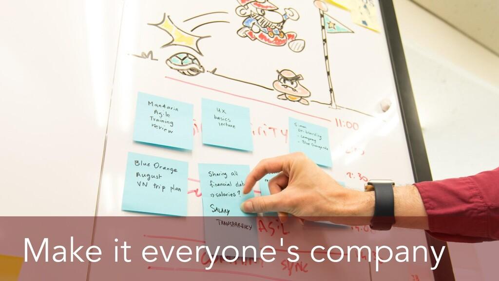 Make it everyone's company Make it everyone's c...