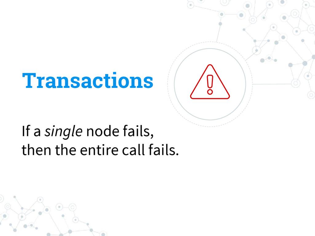 Transactions If a single node fails, then the e...