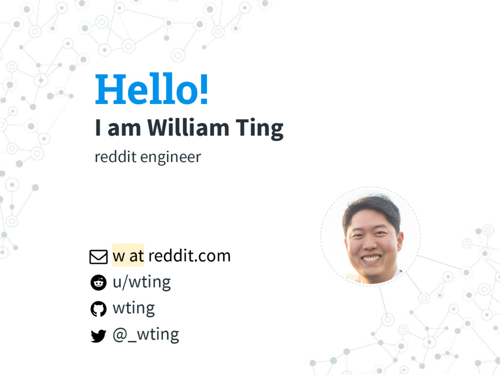 Hello! I am William Ting reddit engineer w at r...