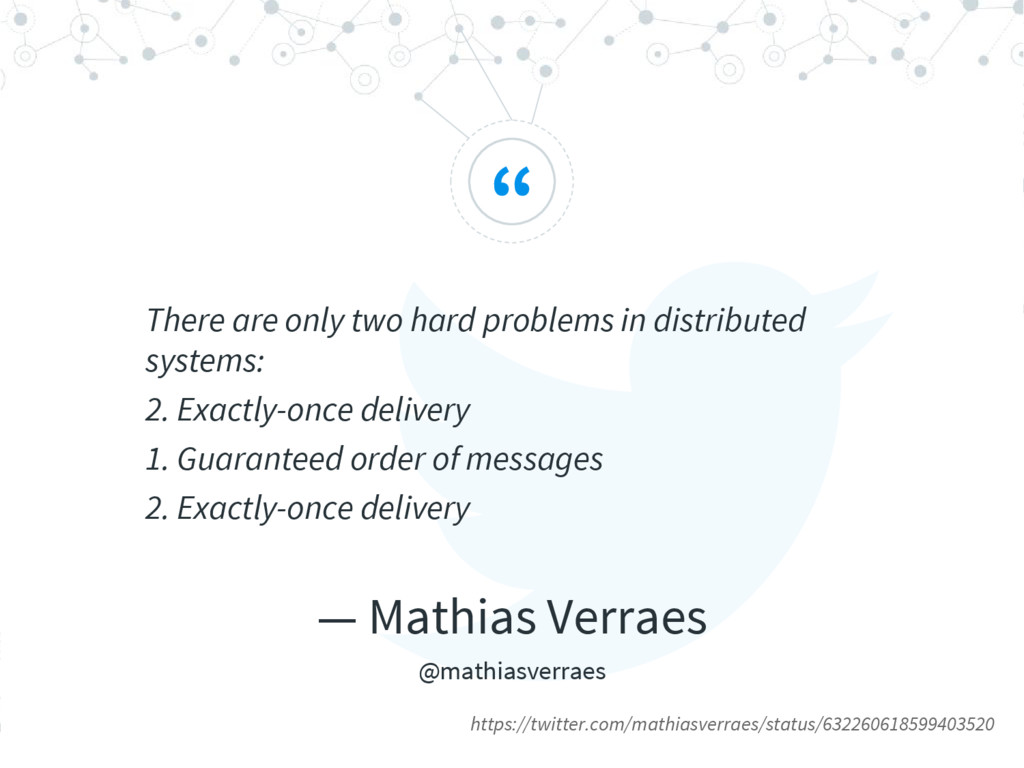 """ There are only two hard problems in distribut..."