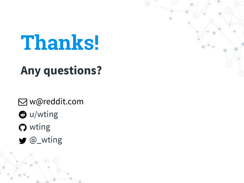 Thanks! Any questions? w@reddit.com u/wting wti...