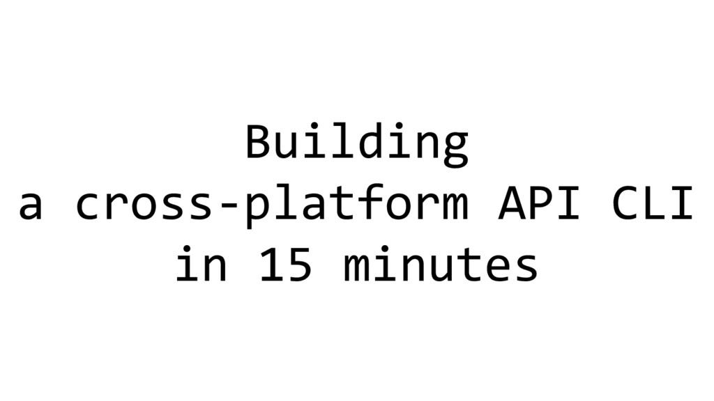 Building a cross-platform API CLI in 15 minutes