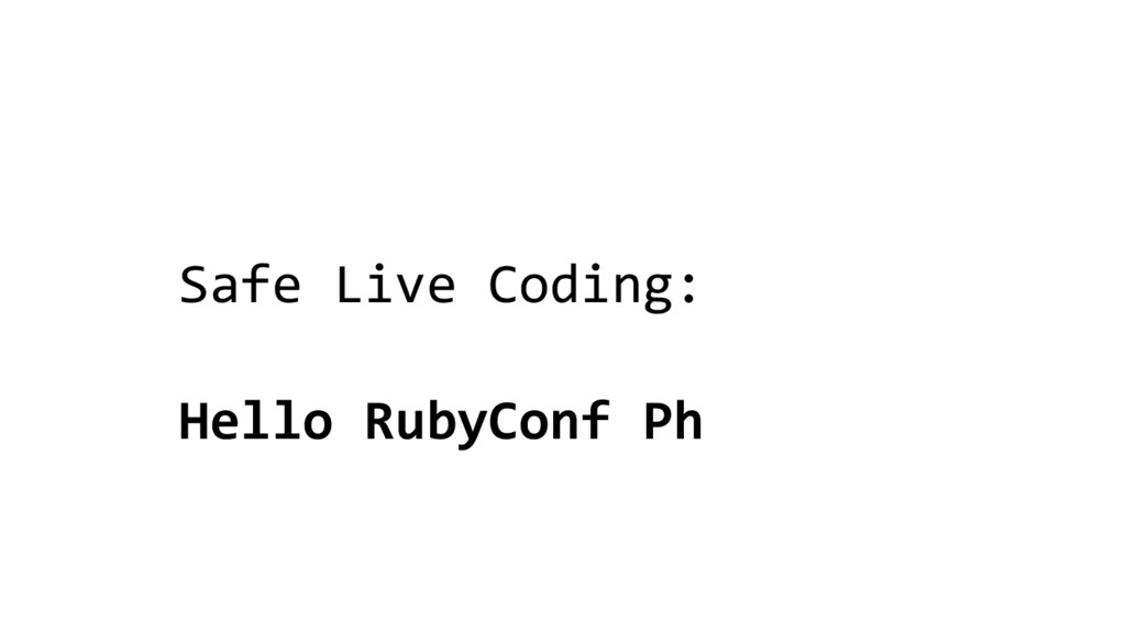 Safe Live Coding: Hello RubyConf Ph