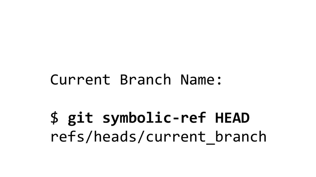 Current Branch Name: $ git symbolic-ref HEAD re...