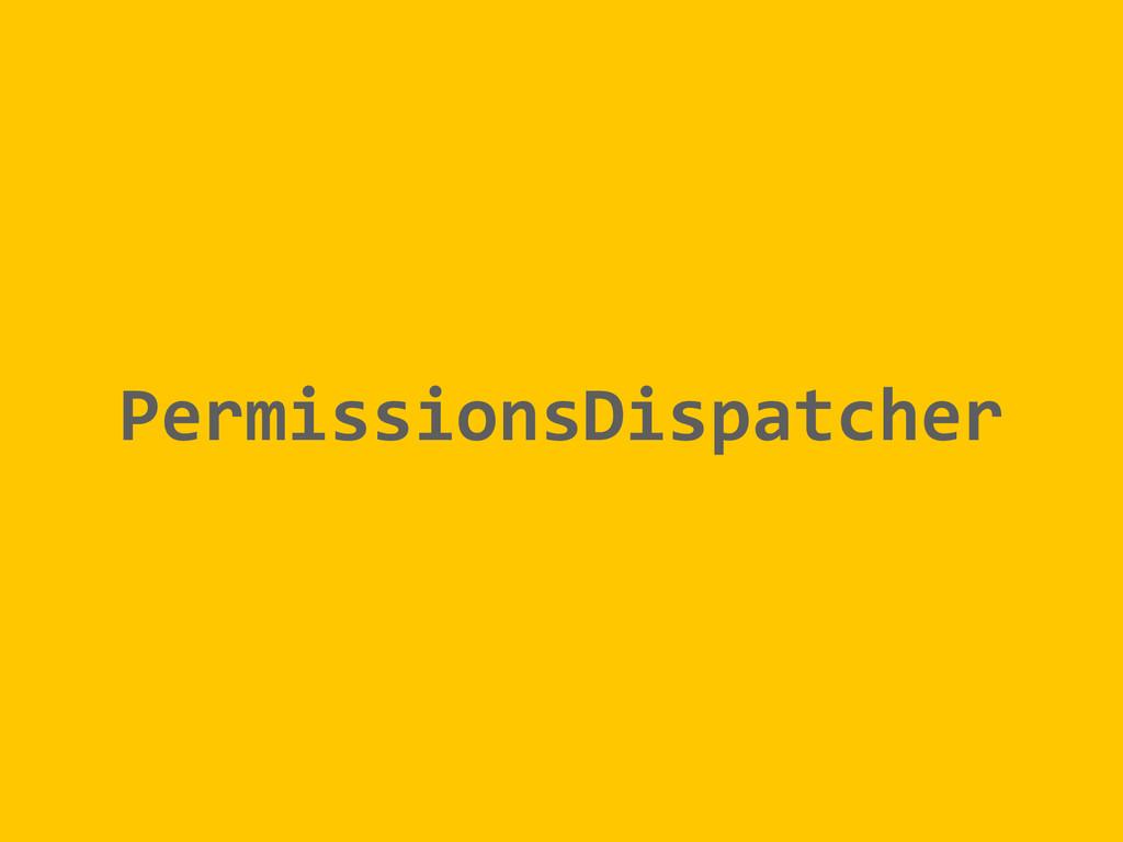 PermissionsDispatcher