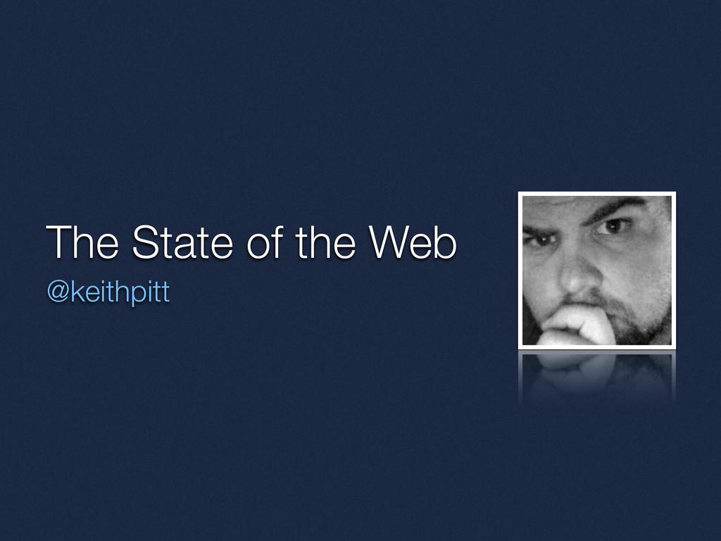 The State of the Web @keithpitt