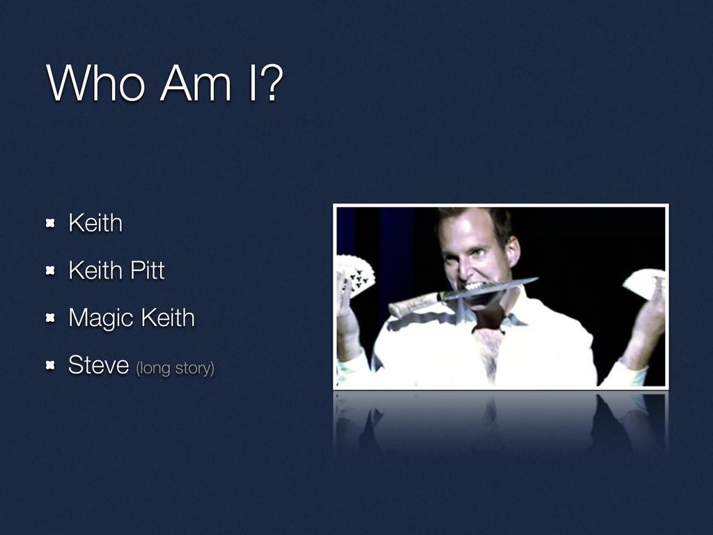 Who Am I? Keith Keith Pitt Magic Keith Steve (l...