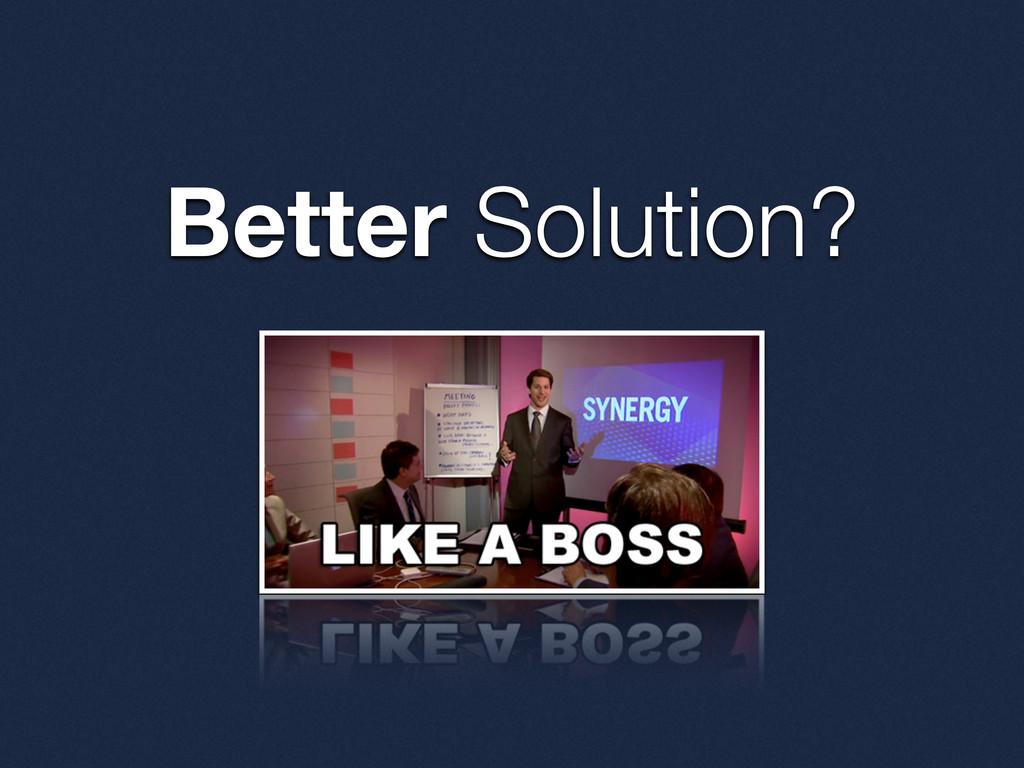 Better Solution?