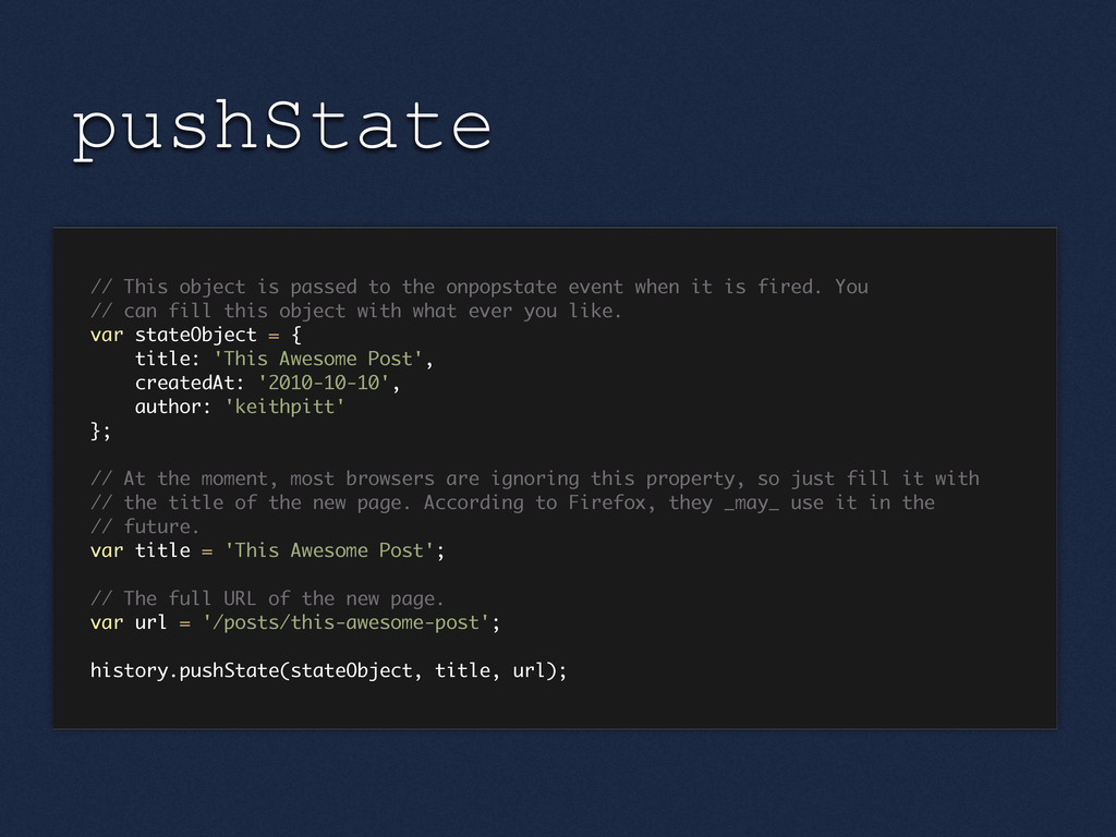 pushState // This object is passed to the onpop...
