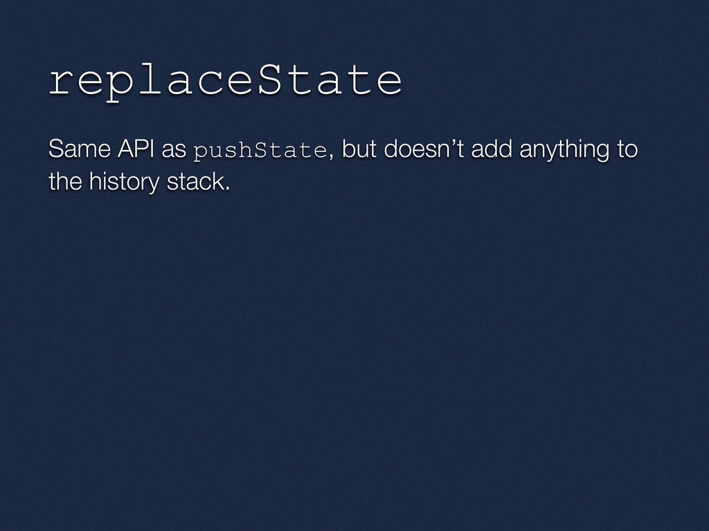 replaceState Same API as pushState, but doesn't...