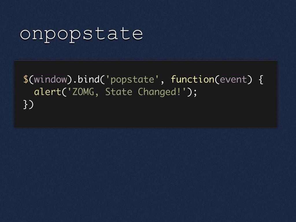 onpopstate $(window).bind('popstate', function(...