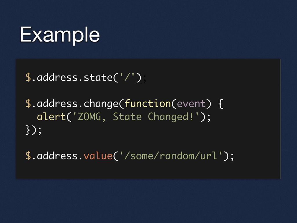 Example $.address.state('/'); $.address.change(...