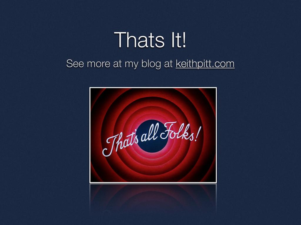 Thats It! See more at my blog at keithpitt.com