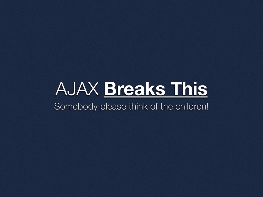 AJAX Breaks This Somebody please think of the c...