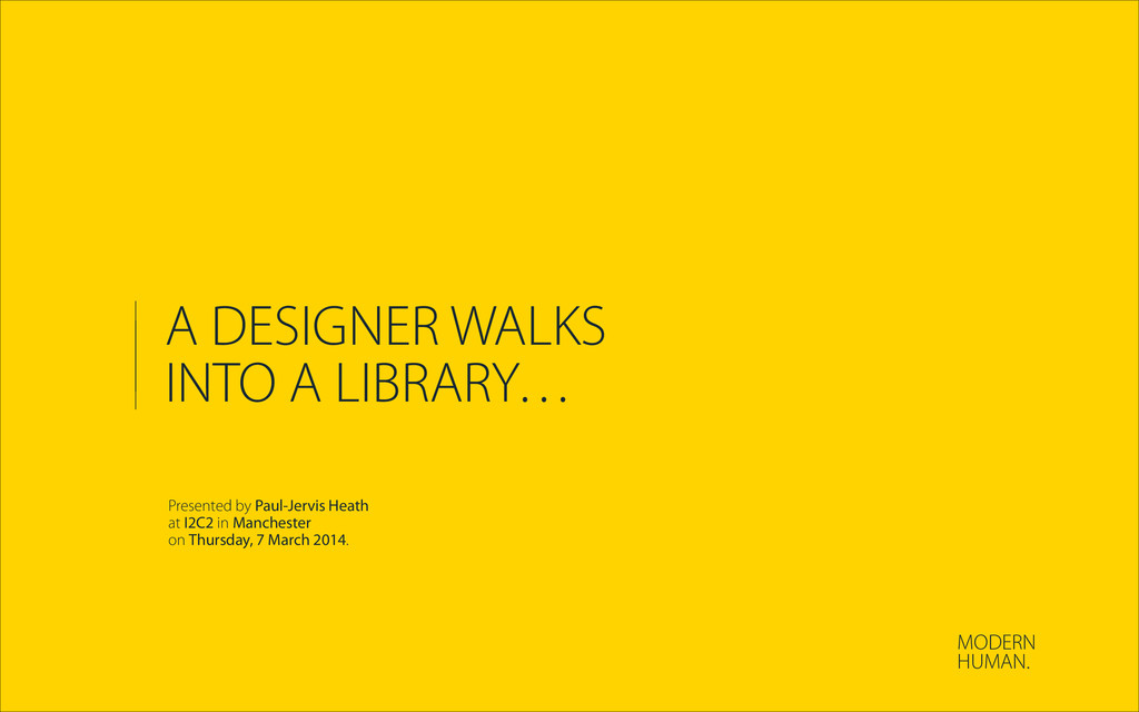 A DESIGNER WALKS INTO A LIBRARY… Presented by P...