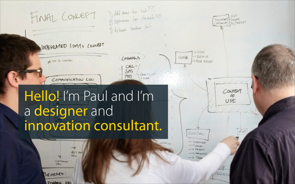 Hello! I'm Paul and I'm a designer and innovati...