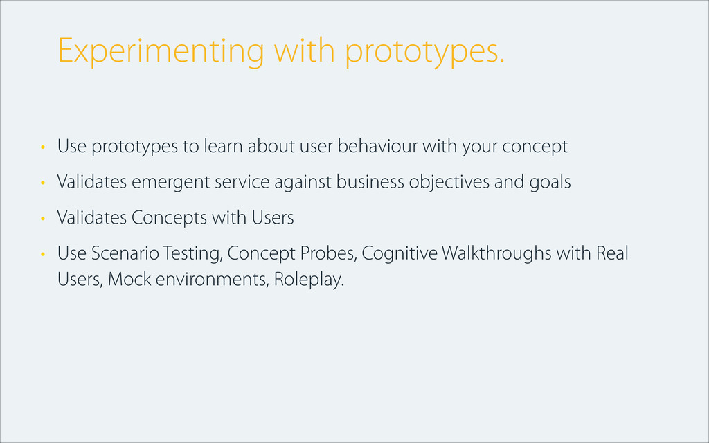 • Use prototypes to learn about user behaviour ...