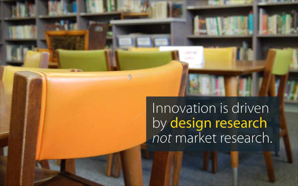 Innovation is driven by design research not mar...