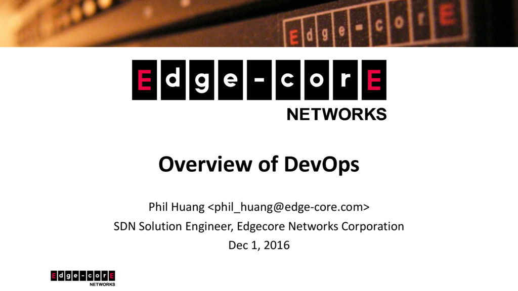 Overview of DevOps Phil Huang <phil_huang@edge-...